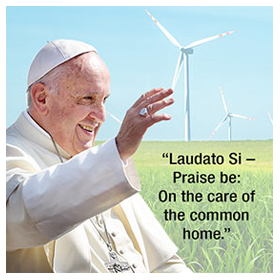 Laudato Si - Praise be: on the care of the common home