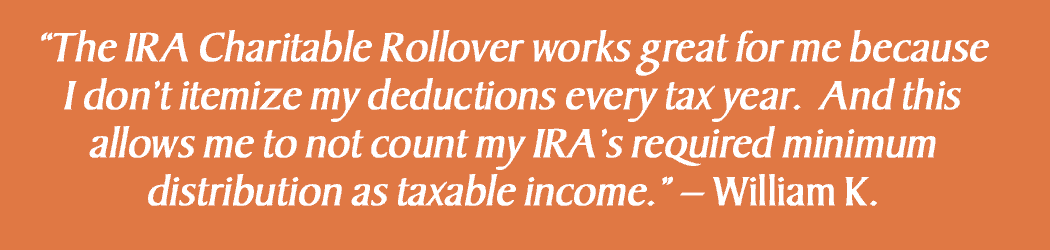 The IRA Charitable Rollover works great for me because I don't itemize my deductions every tax year.  And this allows me to not count my IRA's required minimum distribution as taxable income.